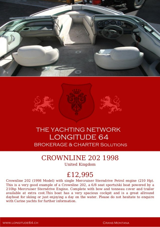 CROWNLINE 202 1998 United Kingdom £12,995 Crownline 202 (1998 Model) with single Mercruiser Sterndrive Petrol engine (210 ...