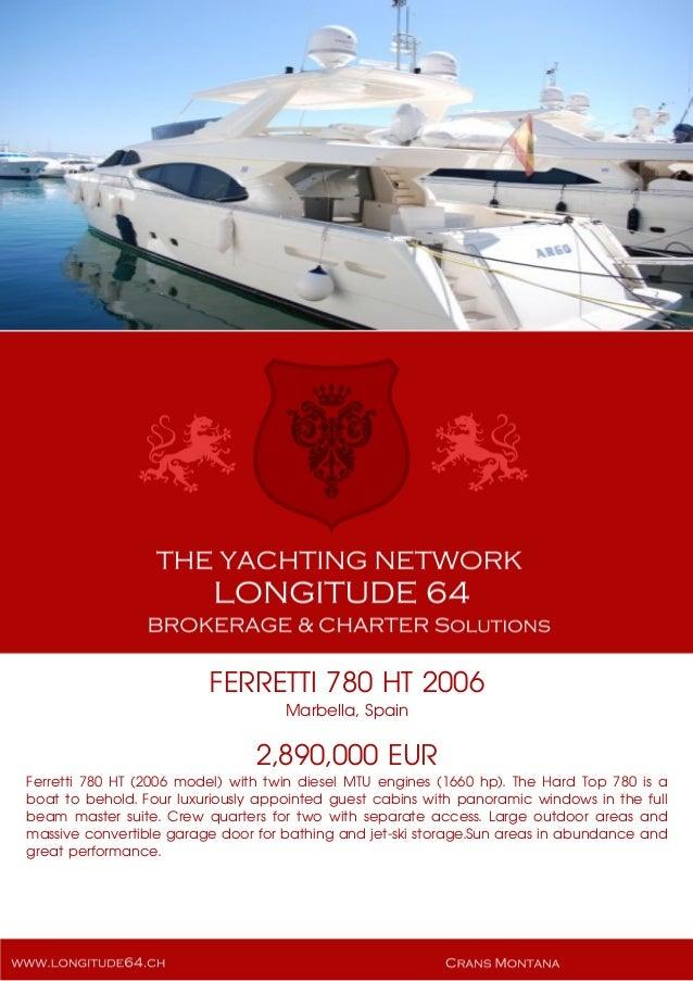FERRETTI 780 HT 2006 Marbella, Spain 2,890,000 EUR Ferretti 780 HT (2006 model) with twin diesel MTU engines (1660 hp). Th...