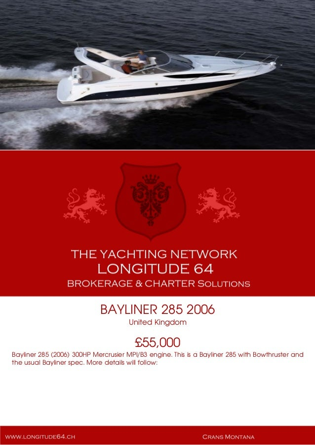 BAYLINER 285 2006 United Kingdom £55,000 Bayliner 285 (2006) 300HP Mercrusier MPI/B3 engine. This is a Bayliner 285 with B...