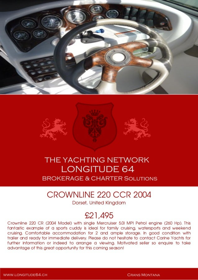 CROWNLINE 220 CCR 2004 Dorset, United Kingdom £21,495 Crownline 220 CR (2004 Model) with single Mercruiser 5.0l MPI Petrol...