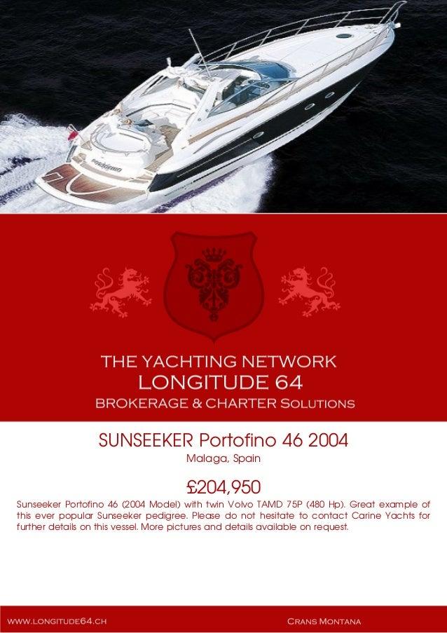 SUNSEEKER Portofino 46 2004 Malaga, Spain £204,950 Sunseeker Portofino 46 (2004 Model) with twin Volvo TAMD 75P (480 Hp). ...