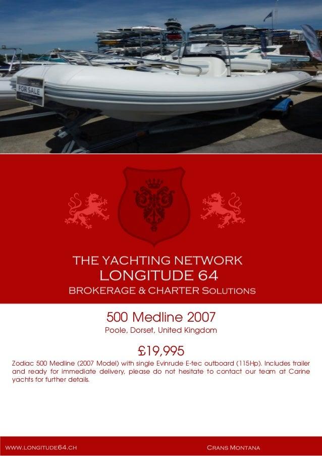 500 Medline 2007 Poole, Dorset, United Kingdom £19,995 Zodiac 500 Medline (2007 Model) with single Evinrude E-tec outboard...