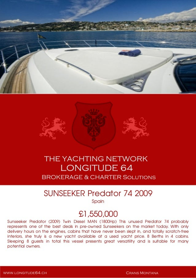 SUNSEEKER Predator 74 2009 Spain £1,550,000 Sunseeker Predator (2009) Twin Diesel MAN (1800Hp) This unused Predator 74 pro...