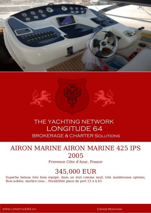 AIRON MARINE AIRON MARINE 425 IPS 2005 Provence Côte d'Azur, France 345,000 EUR Superbe bateau très bien équipé, dans un é...
