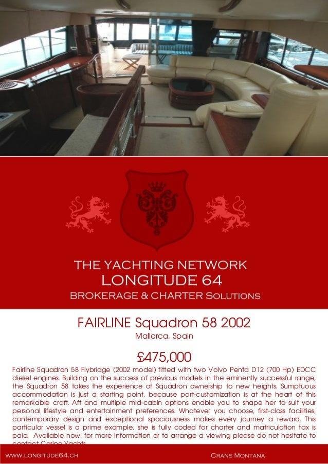 FAIRLINE Squadron 58 2002 Mallorca, Spain £475,000 Fairline Squadron 58 Flybridge (2002 model) fitted with two Volvo Penta...