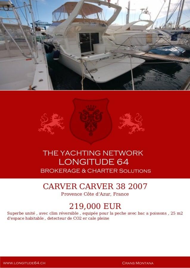 CARVER CARVER 38 2007 Provence Côte d'Azur, France 219,000 EUR Superbe unité , avec clim réversible , equipée pour la pech...