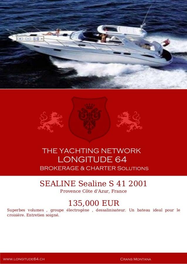 SEALINE Sealine S 41 2001 Provence Côte d'Azur, France 135,000 EUR Superbes volumes , groupe électrogène , dessalinisateur...
