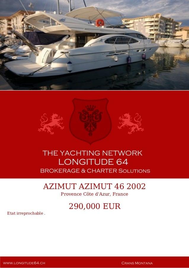 AZIMUT AZIMUT 46 2002 Provence Côte d'Azur, France 290,000 EUR Etat irreprochable .