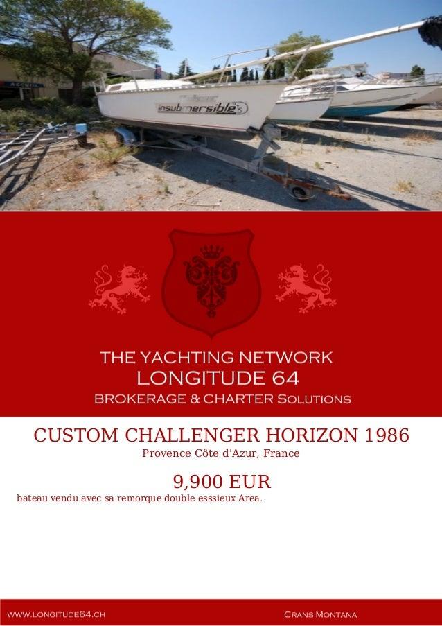 CUSTOM CHALLENGER HORIZON 1986 Provence Côte d'Azur, France 9,900 EUR bateau vendu avec sa remorque double esssieux Area.