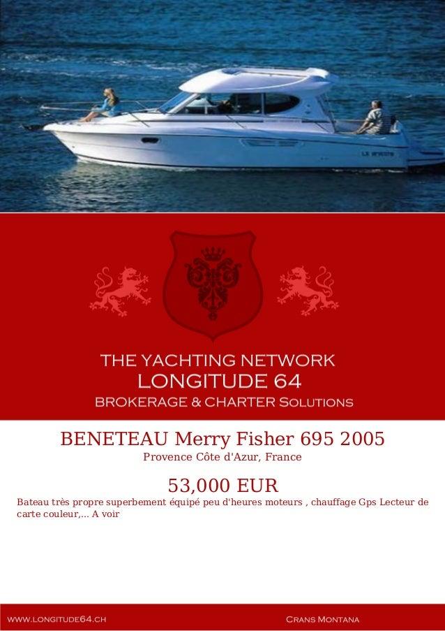 BENETEAU Merry Fisher 695 2005 Provence Côte d'Azur, France 53,000 EUR Bateau très propre superbement équipé peu d'heures ...