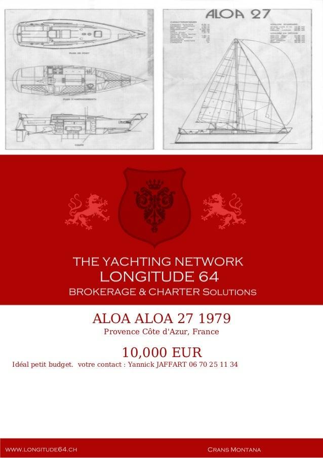 ALOA ALOA 27 1979 Provence Côte d'Azur, France 10,000 EUR Idéal petit budget. votre contact : Yannick JAFFART 06 70 25 11 ...