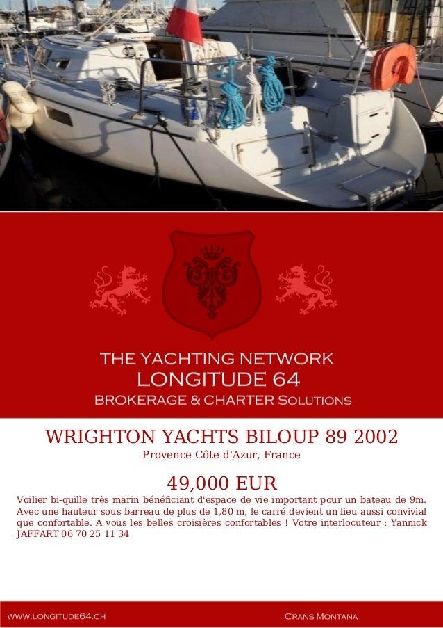 WRIGHTON YACHTS BILOUP 89 2002 Provence Côte d'Azur, France 49,000 EUR Voilier bi-quille très marin bénéficiant d'espace d...