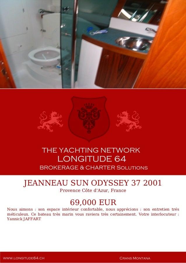 JEANNEAU SUN ODYSSEY 37 2001 Provence Côte d'Azur, France 69,000 EUR Nous aimons : son espace intérieur confortable, nous ...