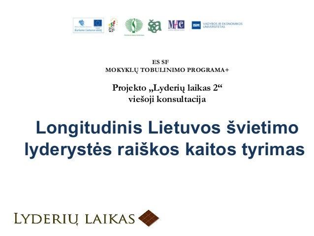 """ES SFMOKYKLŲ TOBULINIMO PROGRAMA+Projekto """"Lyderių laikas 2""""viešoji konsultacijaLongitudinis Lietuvos švietimolyderystės r..."""