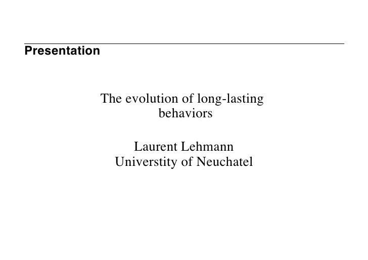Presentation              The evolution of long-lasting                     behaviors                    Laurent Lehmann  ...