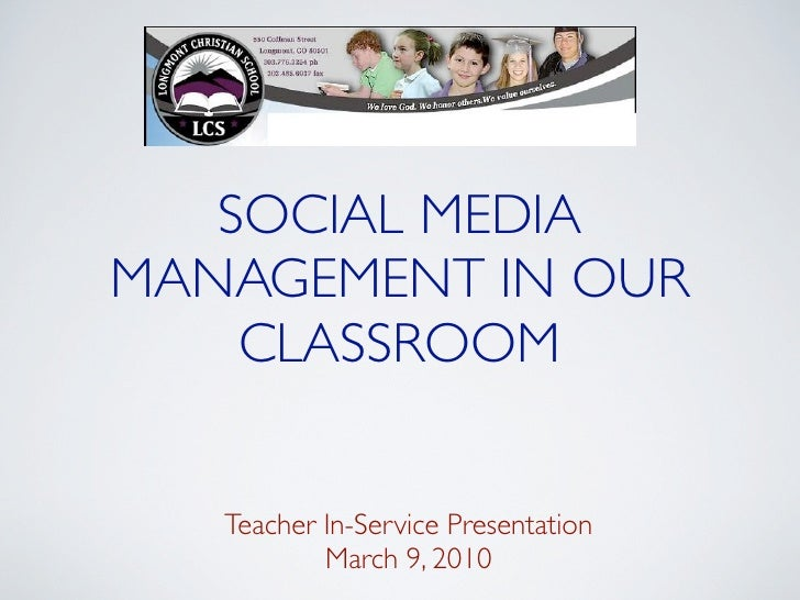 SOCIAL MEDIA MANAGEMENT IN OUR     CLASSROOM      Teacher In-Service Presentation            March 9, 2010
