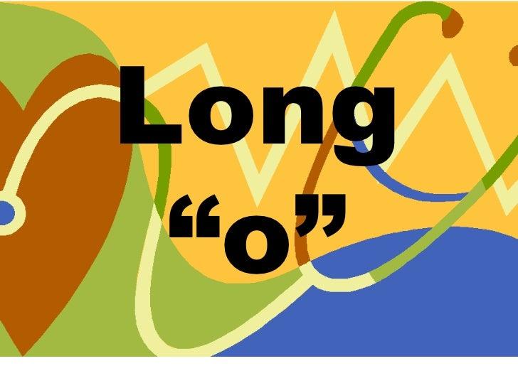 """Long """"o"""""""