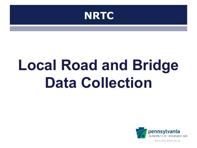 www.dot.state.pa.usNRTCLocal Road and BridgeData Collection