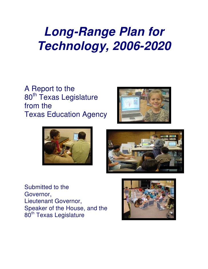 Long-Range Plan for     Technology, 2006-2020   A Report to the 80th Texas Legislature from the Texas Education Agency    ...