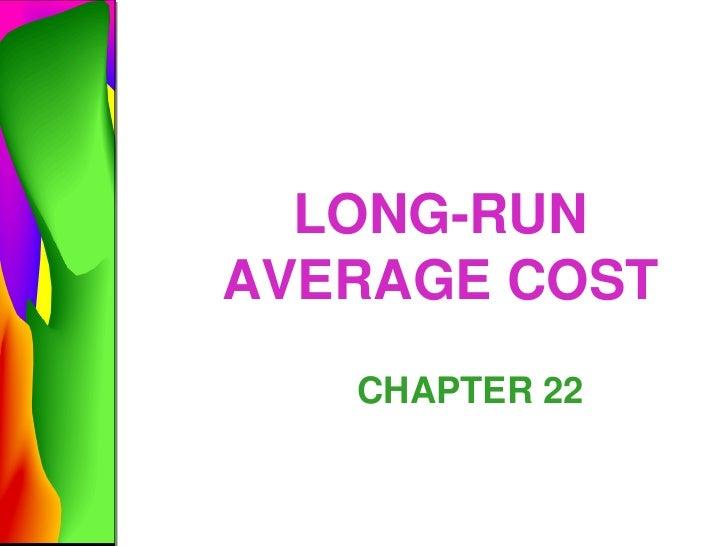 LONG-RUNAVERAGE COST   CHAPTER 22