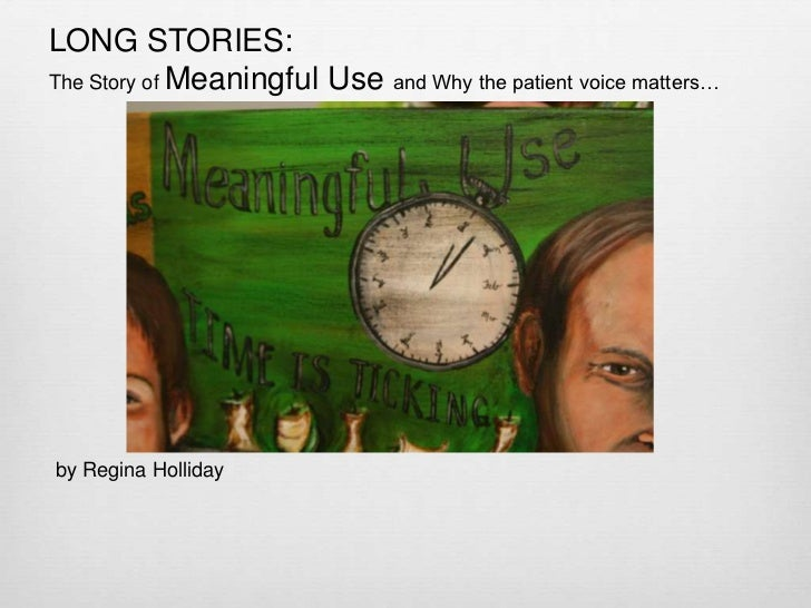 LONG STORIES:The Story of Meaningful Use and Why the patient voice matters…by Regina Holliday
