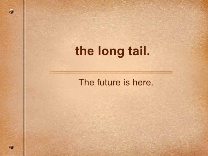 the long tail. The future is here.
