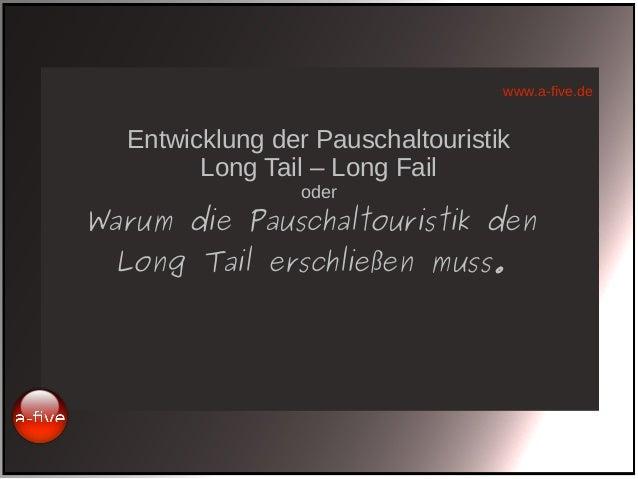 www.a-five.de Entwicklung der Pauschaltouristik Long Tail – Long Fail oder Warum die Pauschaltouristik den Long Tail ersch...