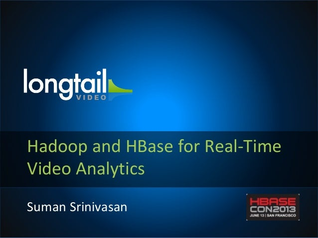 Hadoop and HBase for Real-Time Video Analytics Suman Srinivasan