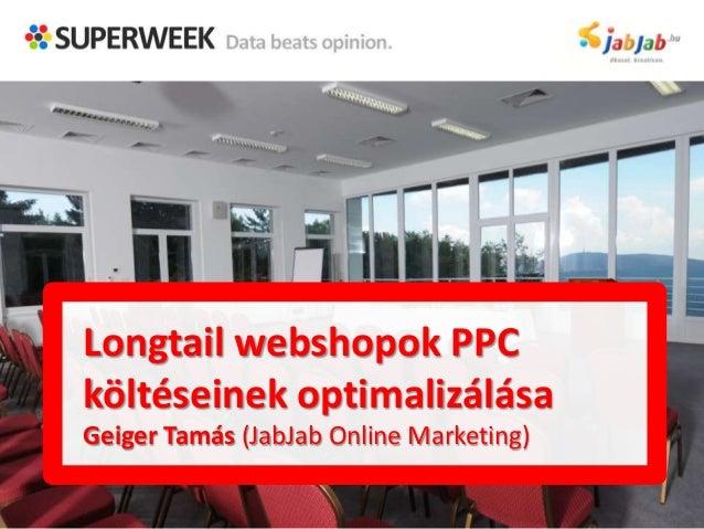 Longtail webshopok PPCköltéseinek optimalizálásaGeiger Tamás (JabJab Online Marketing)