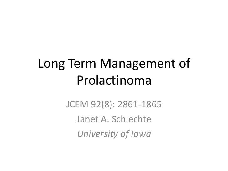 Long Term Management of      Prolactinoma    JCEM 92(8): 2861-1865      Janet A. Schlechte      University of Iowa
