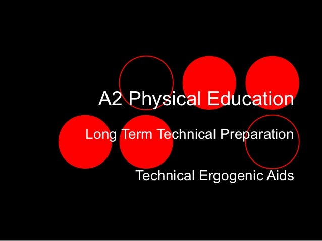 A2 Physical Education Long Term Technical Preparation Technical Ergogenic Aids