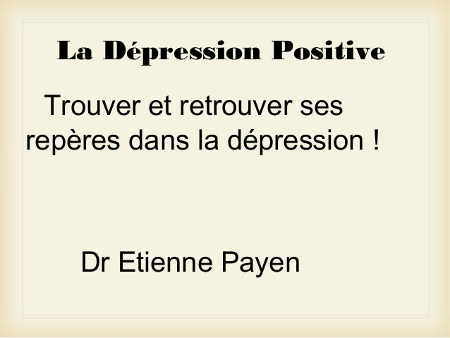 La Dépression Positive Trouver et retrouver ses repères dans la dépression !  Dr Etienne Payen