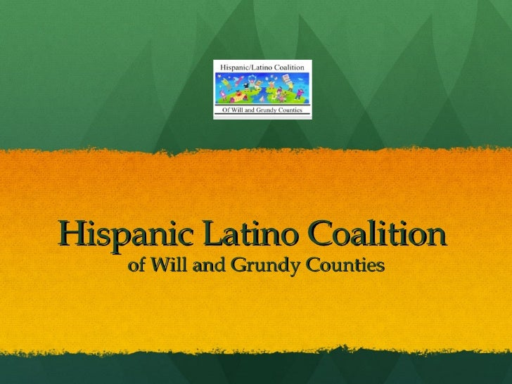 Hispanic Latino Coalition    of Will and Grundy Counties