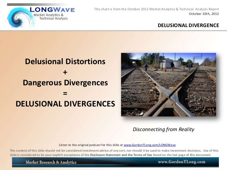LONGWave 10-10-12 - DELUSIONAL DIVERGENCES