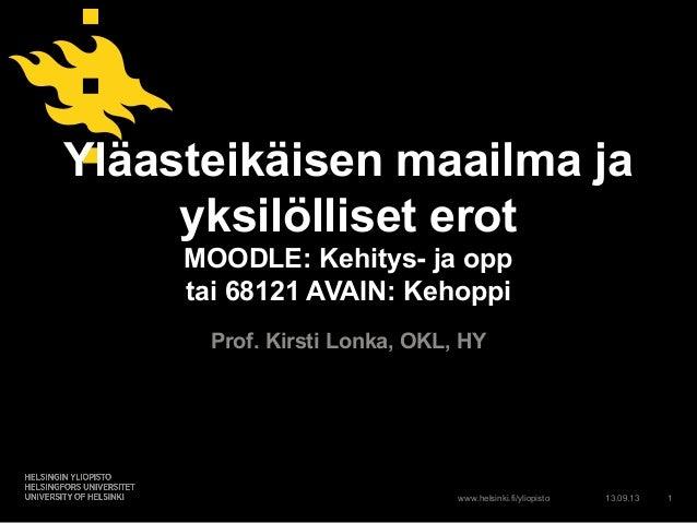 www.helsinki.fi/yliopisto Yläasteikäisen maailma ja yksilölliset erot MOODLE: Kehitys- ja opp tai 68121 AVAIN: Kehoppi Pro...