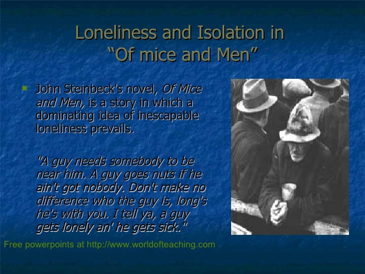 "Loneliness and Isolation in  ""Of mice and Men"" <ul><li>John Steinbeck's novel,  Of Mice and Men,  is a story in which a do..."