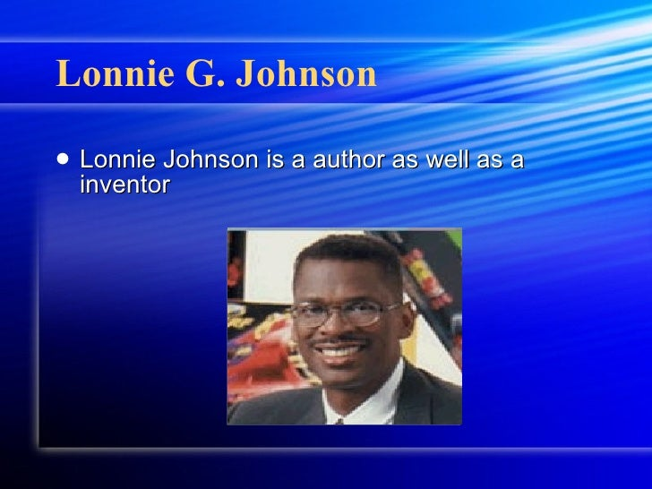 Lonnie G. Johnson <ul><li>Lonnie Johnson is a author as well as a inventor </li></ul>