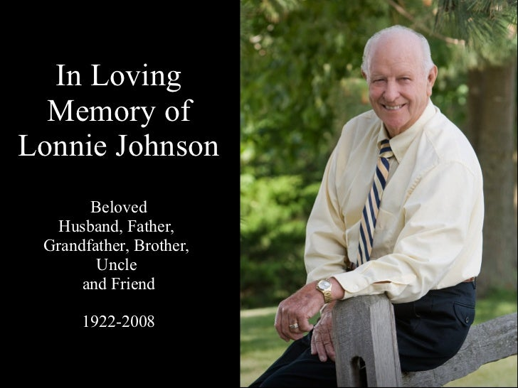 In Loving  Memory of  Lonnie Johnson Beloved Husband, Father,  Grandfather, Brother,  Uncle  and Friend 1922-2008