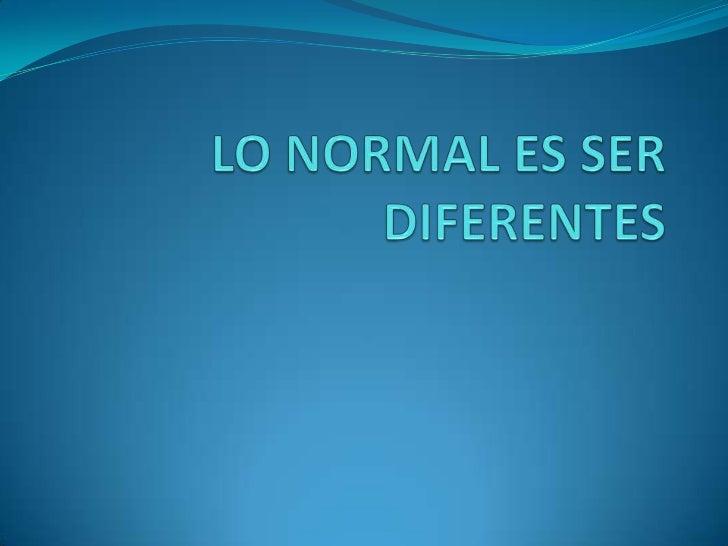 Lo normal es ser diferentes