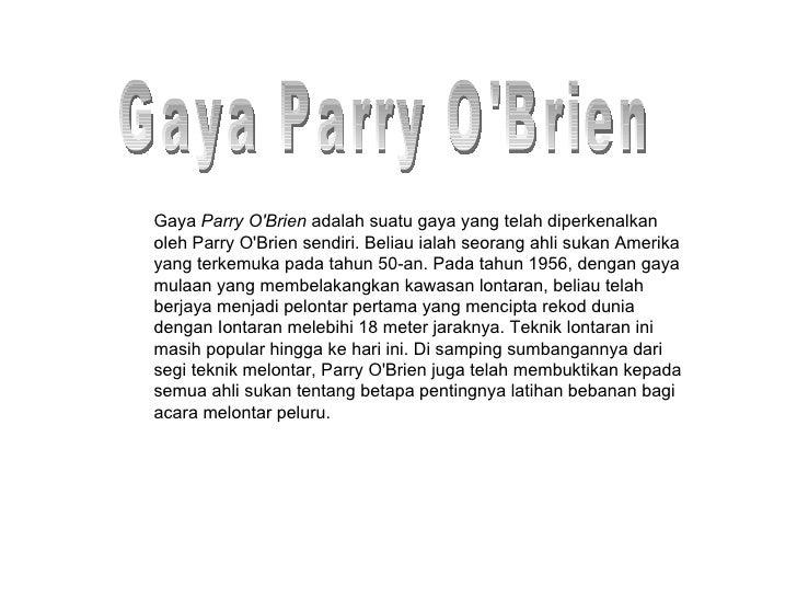 Gaya  Parry O'Brien  adalah suatu gaya yang telah diperkenalkan oleh Parry O'Brien sendiri. Beliau ialah seorang ahli suka...