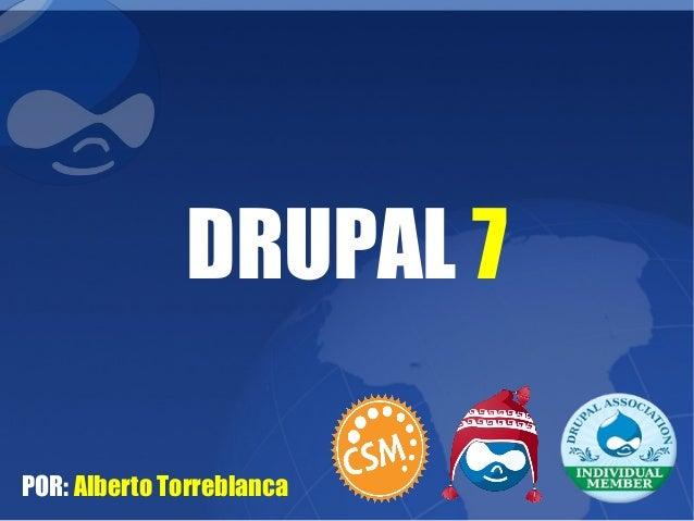 DRUPAL 7 POR: Alberto Torreblanca