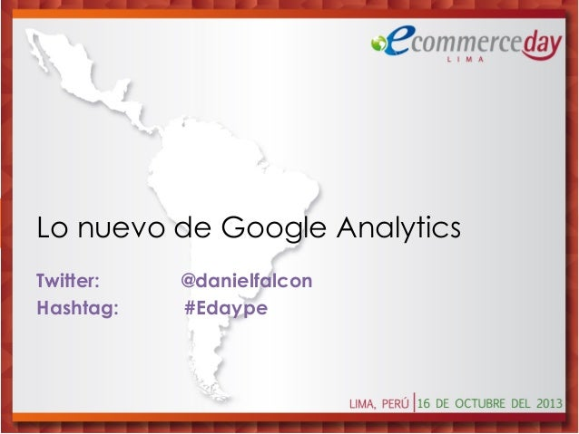 Lo Nuevo de Google Analytics - Ecommerce Day Peru 2013