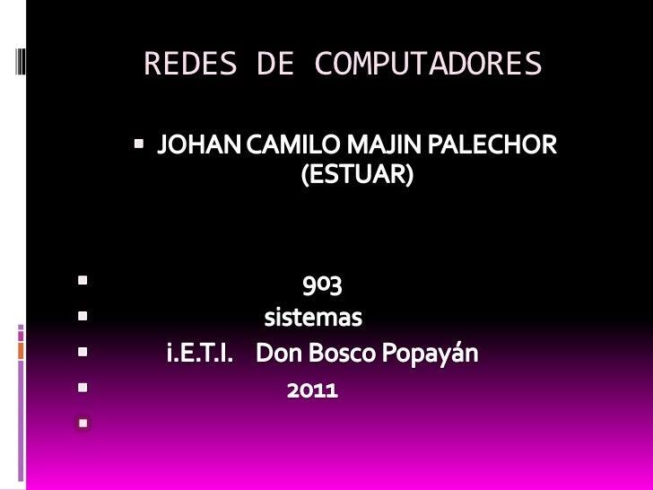 REDES DE COMPUTADORES <br />JOHAN CAMILO MAJIN PALECHOR    (ESTUAR)<br />                                     903 <br />  ...