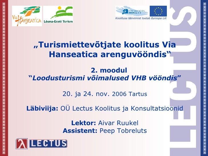 """AJA JUHTIMINE """" Turismiettevõtjate koolitus Via Hanseatica arenguvööndis"""" 2. moodul  """" Loodusturismi võimalused VHB vööndi..."""