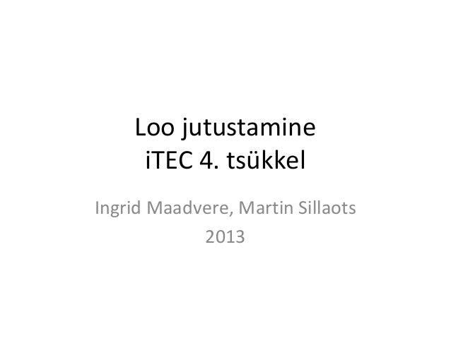 Loo jutustamine     iTEC 4. tsükkelIngrid Maadvere, Martin Sillaots            2013
