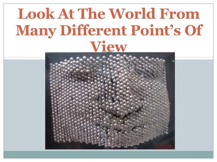 Look At The World From Many Different Point's Of View