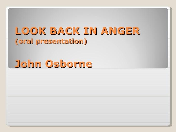 LOOK BACK IN ANGER (oral presentation) John Osborne