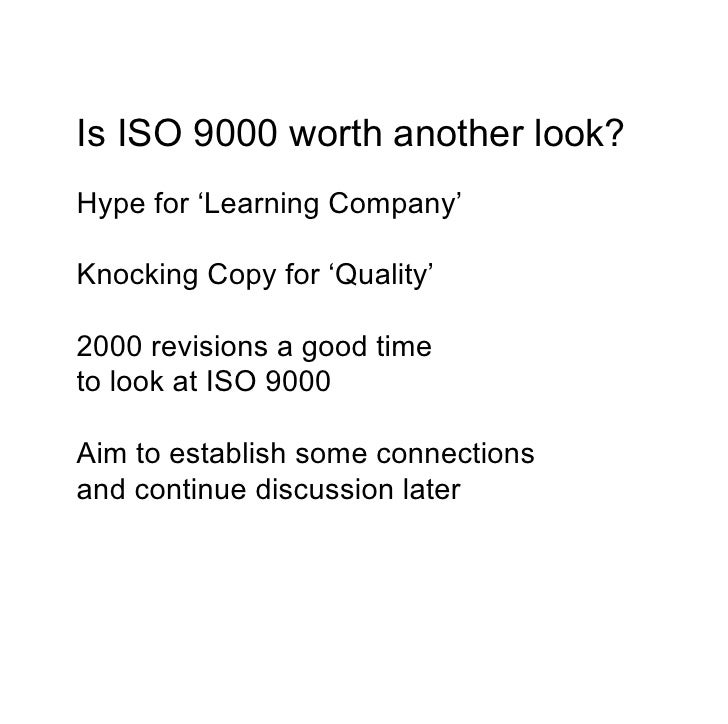 Is ISO 9000 worth another look? Hype for 'Learning Company'  Knocking Copy for 'Quality'  2000 revisions a good time to lo...