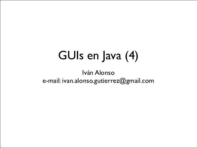 GUIs en Java (4)                Iván Alonsoe-mail: ivan.alonso.gutierrez@gmail.com