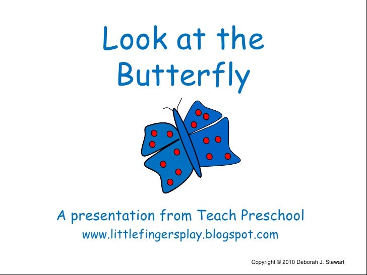 Look at the Butterfly<br />Apresentation from Teach Preschool<br />www.littlefingersplay.blogspot.com<br />Copyright © 201...
